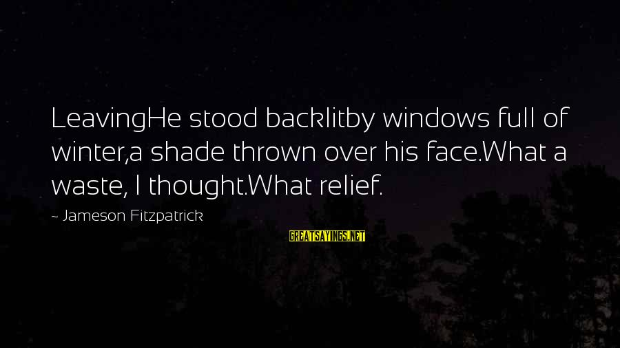 Halt Thinkexist Sayings By Jameson Fitzpatrick: LeavingHe stood backlitby windows full of winter,a shade thrown over his face.What a waste, I