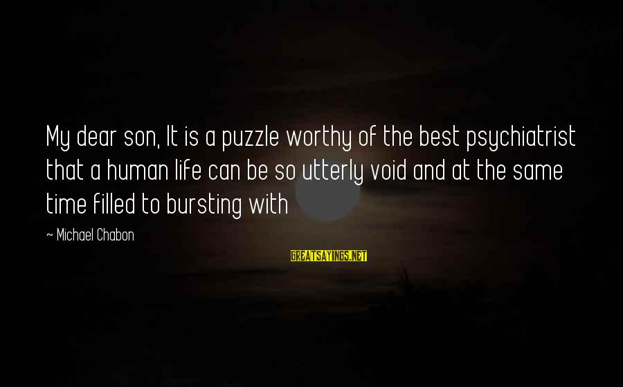 Halt Thinkexist Sayings By Michael Chabon: My dear son, It is a puzzle worthy of the best psychiatrist that a human