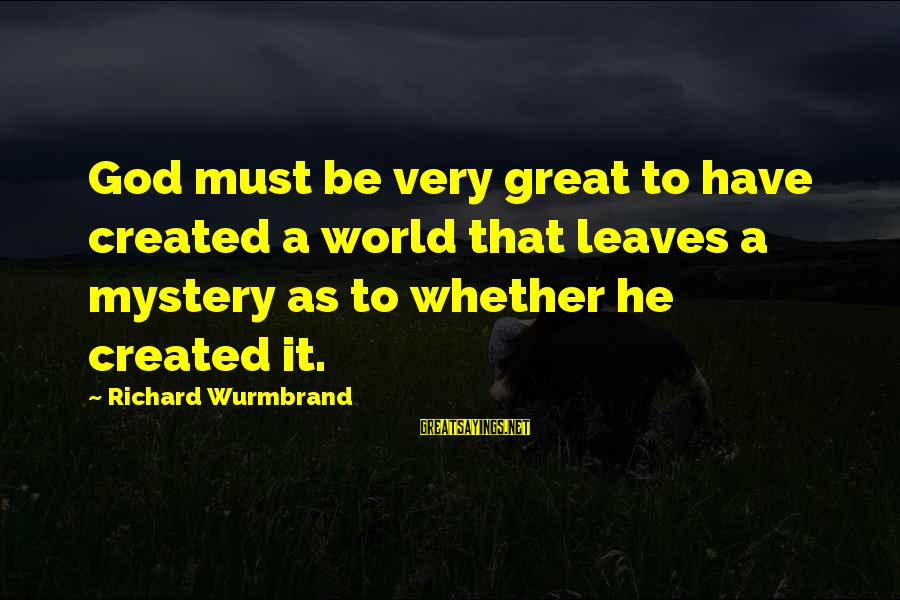 Halt Thinkexist Sayings By Richard Wurmbrand: God must be very great to have created a world that leaves a mystery as