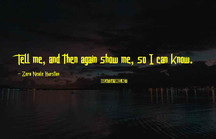 Halt Thinkexist Sayings By Zora Neale Hurston: Tell me, and then again show me, so I can know.
