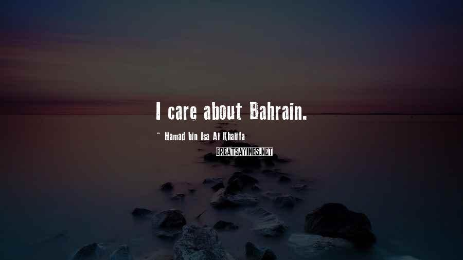 Hamad Bin Isa Al Khalifa Sayings: I care about Bahrain.