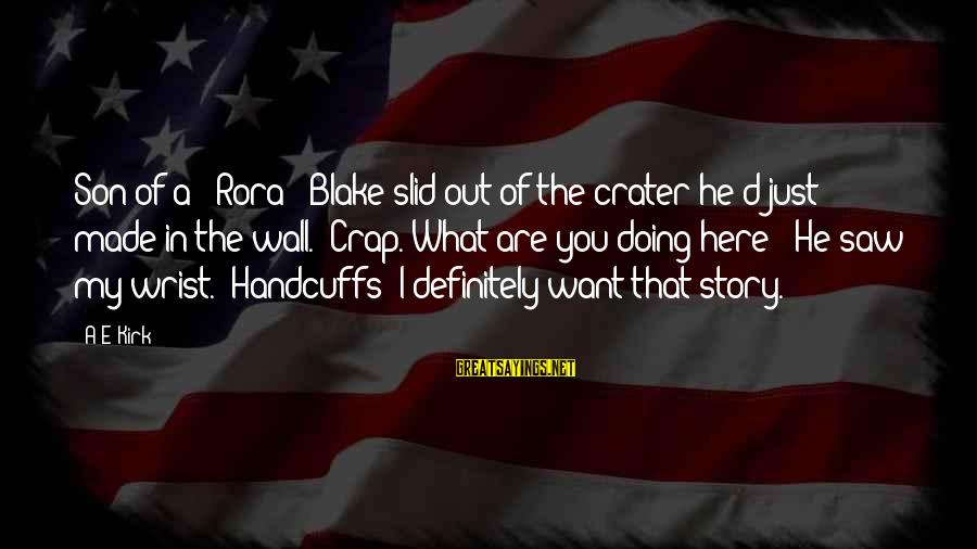 """Handcuffs Sayings By A&E Kirk: Son of a - Rora?"""" Blake slid out of the crater he'd just made in"""