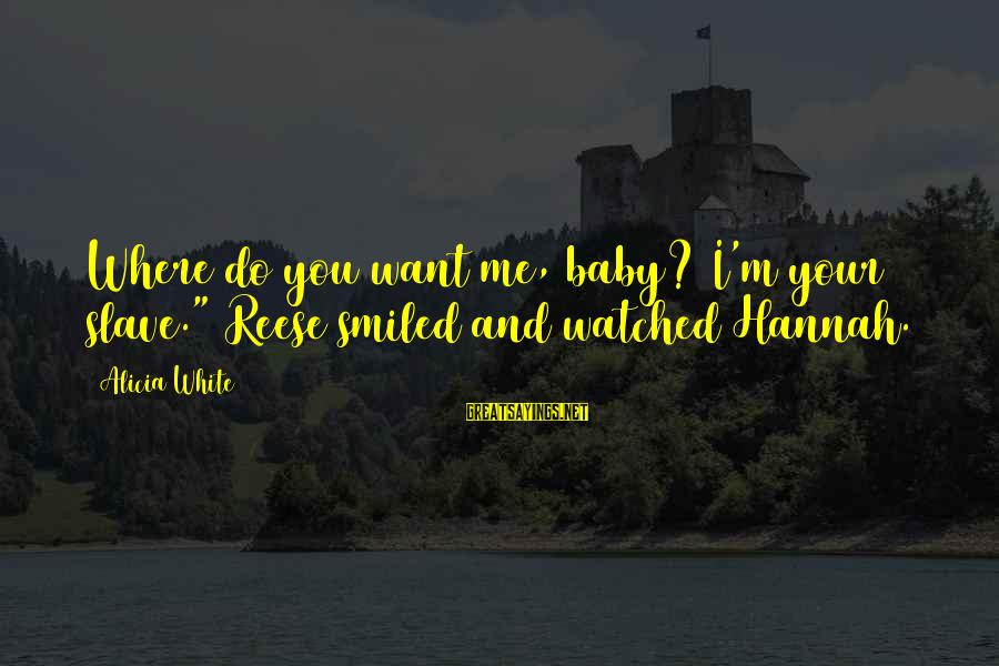 """Handcuffs Sayings By Alicia White: Where do you want me, baby? I'm your slave."""" Reese smiled and watched Hannah."""