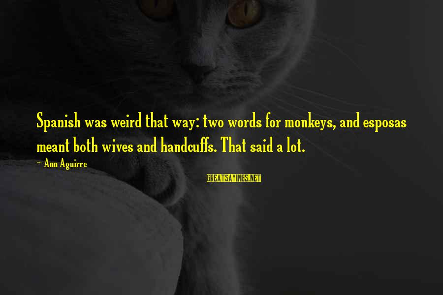 Handcuffs Sayings By Ann Aguirre: Spanish was weird that way: two words for monkeys, and esposas meant both wives and