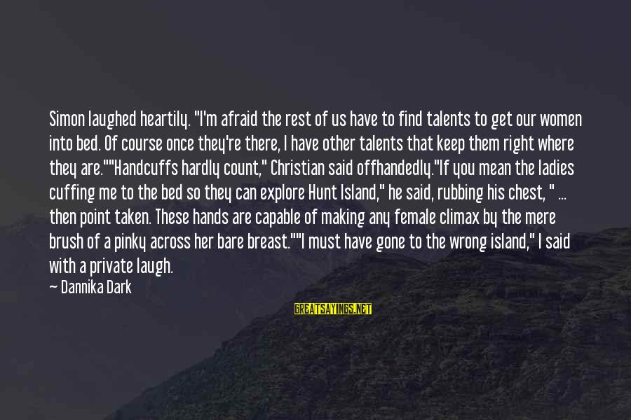 """Handcuffs Sayings By Dannika Dark: Simon laughed heartily. """"I'm afraid the rest of us have to find talents to get"""