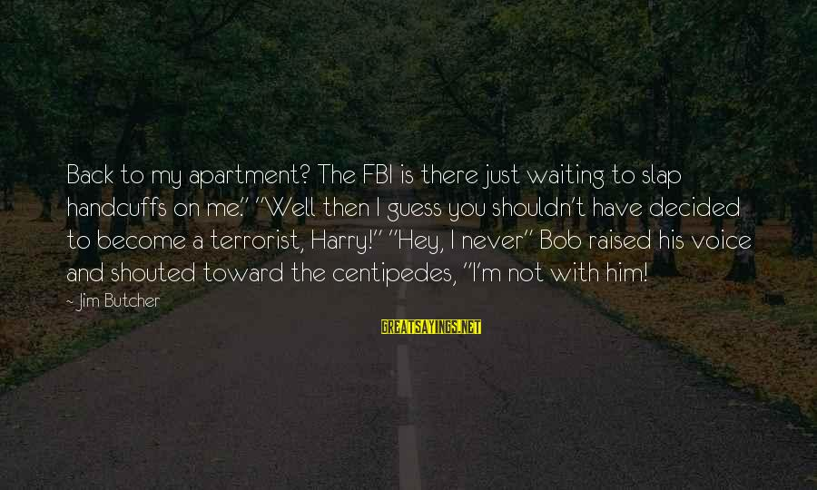 """Handcuffs Sayings By Jim Butcher: Back to my apartment? The FBI is there just waiting to slap handcuffs on me."""""""