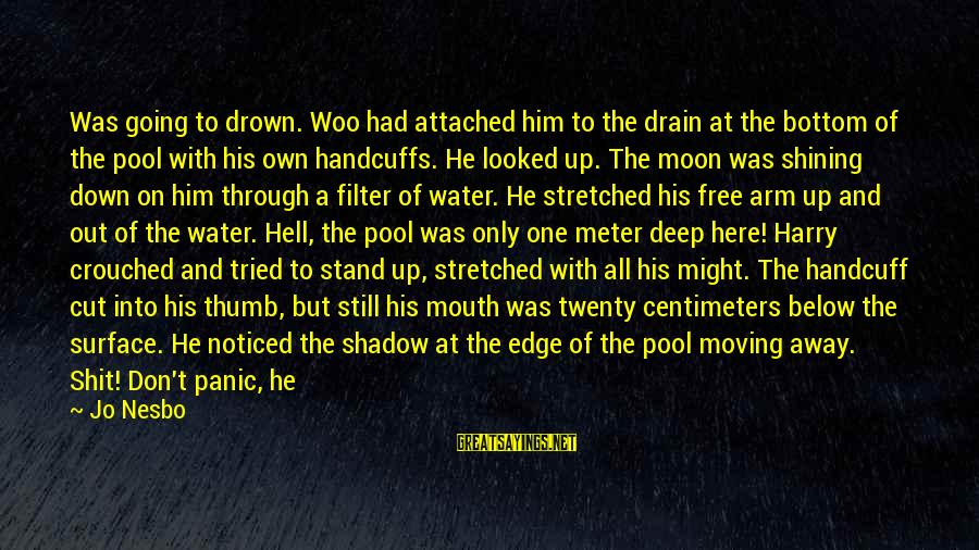 Handcuffs Sayings By Jo Nesbo: Was going to drown. Woo had attached him to the drain at the bottom of
