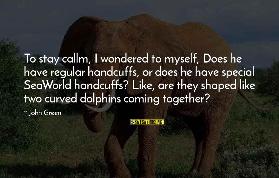 Handcuffs Sayings By John Green: To stay callm, I wondered to myself, Does he have regular handcuffs, or does he