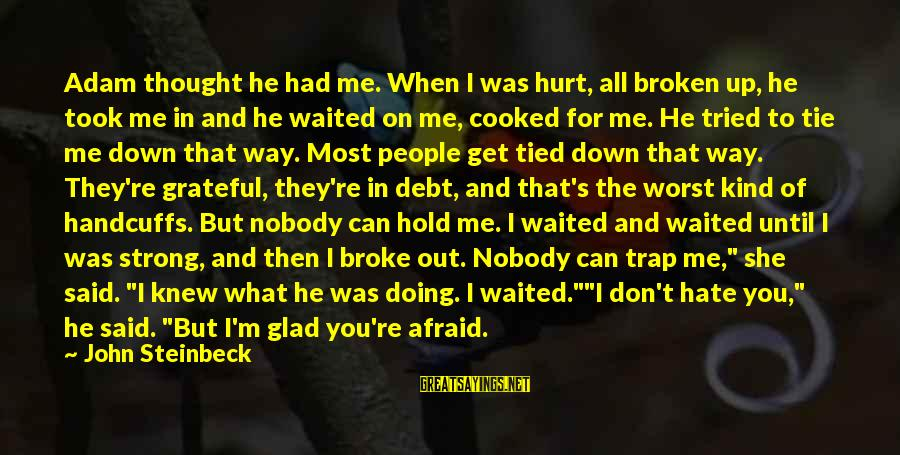 Handcuffs Sayings By John Steinbeck: Adam thought he had me. When I was hurt, all broken up, he took me