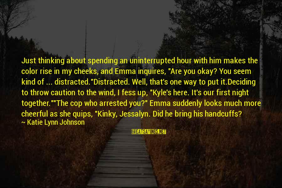 Handcuffs Sayings By Katie Lynn Johnson: Just thinking about spending an uninterrupted hour with him makes the color rise in my
