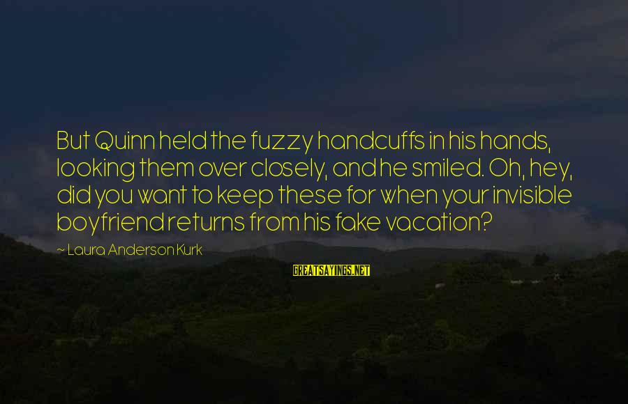 Handcuffs Sayings By Laura Anderson Kurk: But Quinn held the fuzzy handcuffs in his hands, looking them over closely, and he