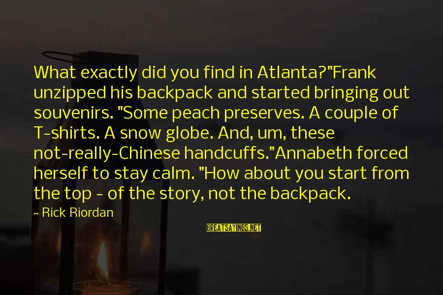 """Handcuffs Sayings By Rick Riordan: What exactly did you find in Atlanta?""""Frank unzipped his backpack and started bringing out souvenirs."""