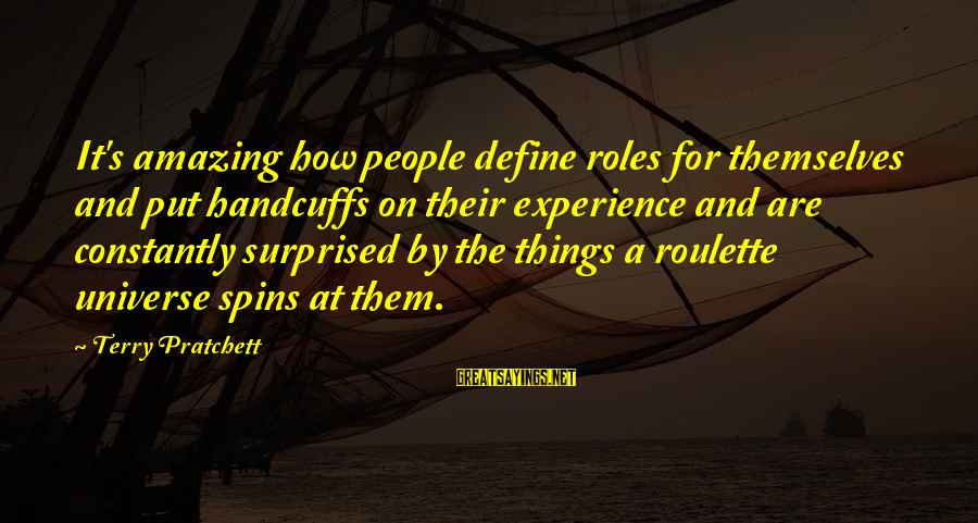 Handcuffs Sayings By Terry Pratchett: It's amazing how people define roles for themselves and put handcuffs on their experience and