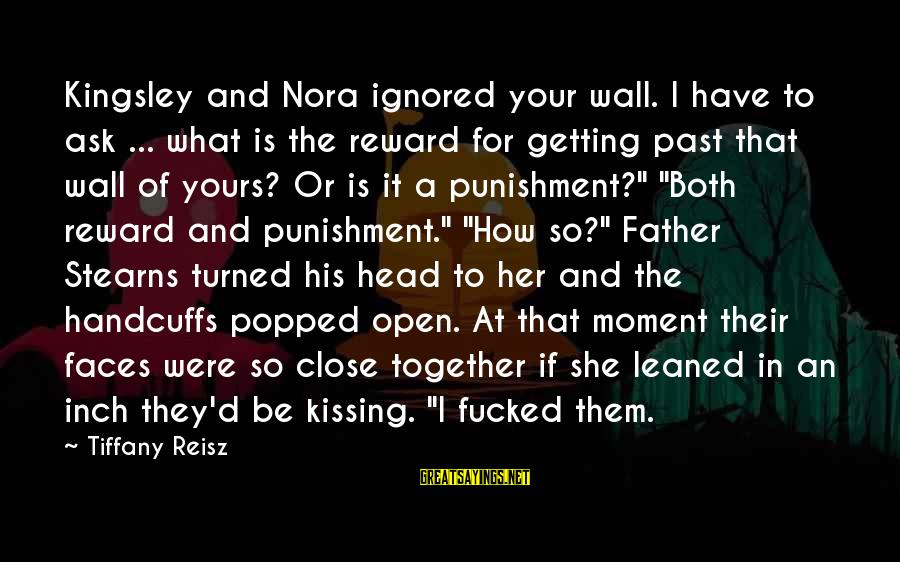 Handcuffs Sayings By Tiffany Reisz: Kingsley and Nora ignored your wall. I have to ask ... what is the reward