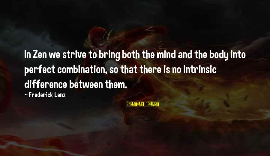Handing In Notice Sayings By Frederick Lenz: In Zen we strive to bring both the mind and the body into perfect combination,