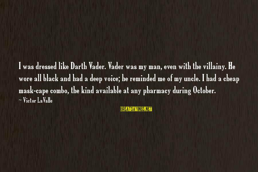 Handing In Notice Sayings By Victor LaValle: I was dressed like Darth Vader. Vader was my man, even with the villainy. He
