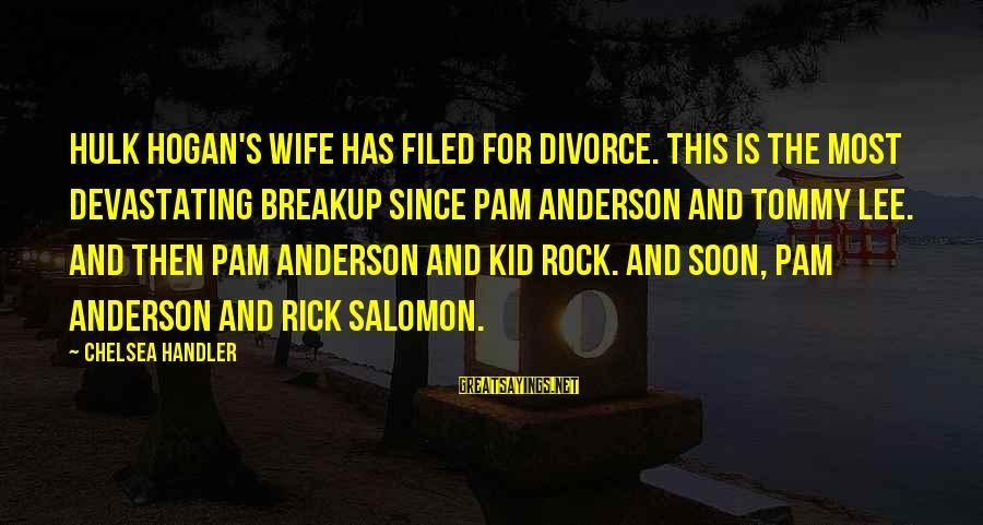 Handler's Sayings By Chelsea Handler: Hulk Hogan's wife has filed for divorce. This is the most devastating breakup since Pam