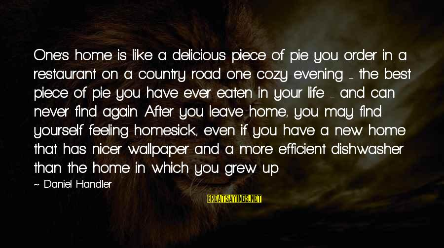 Handler's Sayings By Daniel Handler: One's home is like a delicious piece of pie you order in a restaurant on