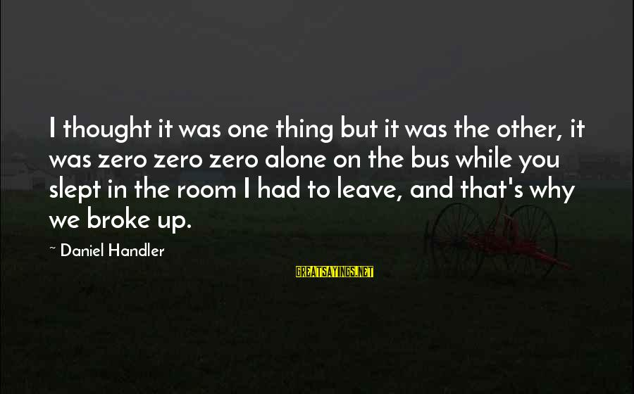Handler's Sayings By Daniel Handler: I thought it was one thing but it was the other, it was zero zero
