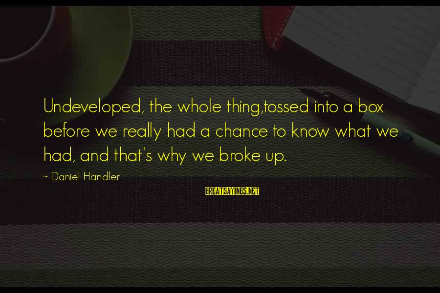 Handler's Sayings By Daniel Handler: Undeveloped, the whole thing,tossed into a box before we really had a chance to know