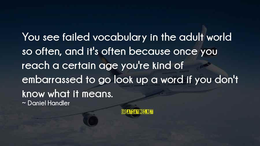 Handler's Sayings By Daniel Handler: You see failed vocabulary in the adult world so often, and it's often because once