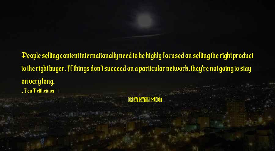Handling Defeat Sayings By Jon Feltheimer: People selling content internationally need to be highly focused on selling the right product to