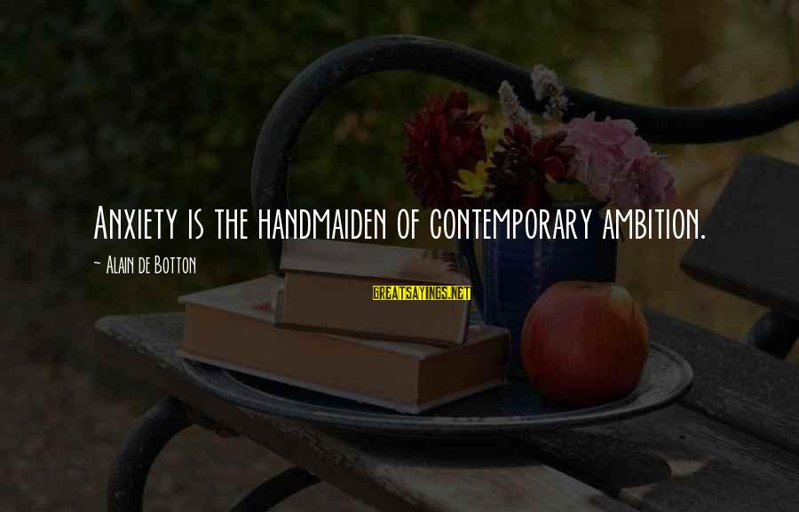 Handmaiden Sayings By Alain De Botton: Anxiety is the handmaiden of contemporary ambition.