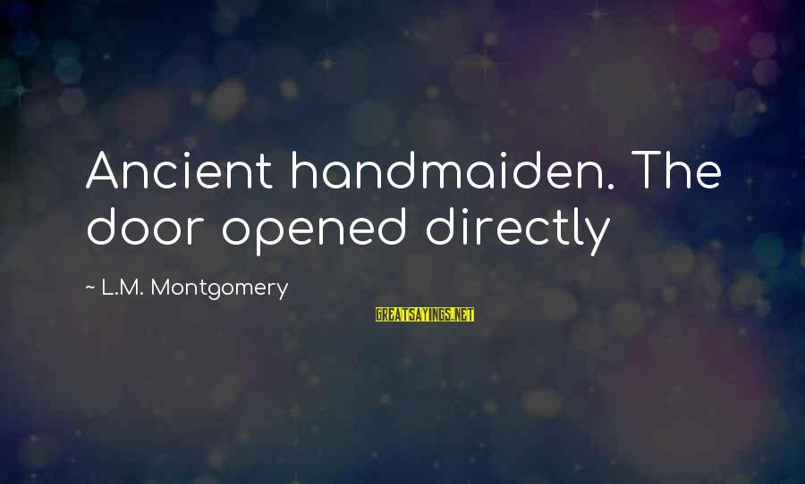 Handmaiden Sayings By L.M. Montgomery: Ancient handmaiden. The door opened directly