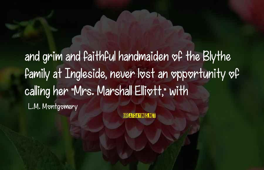 Handmaiden Sayings By L.M. Montgomery: and grim and faithful handmaiden of the Blythe family at Ingleside, never lost an opportunity