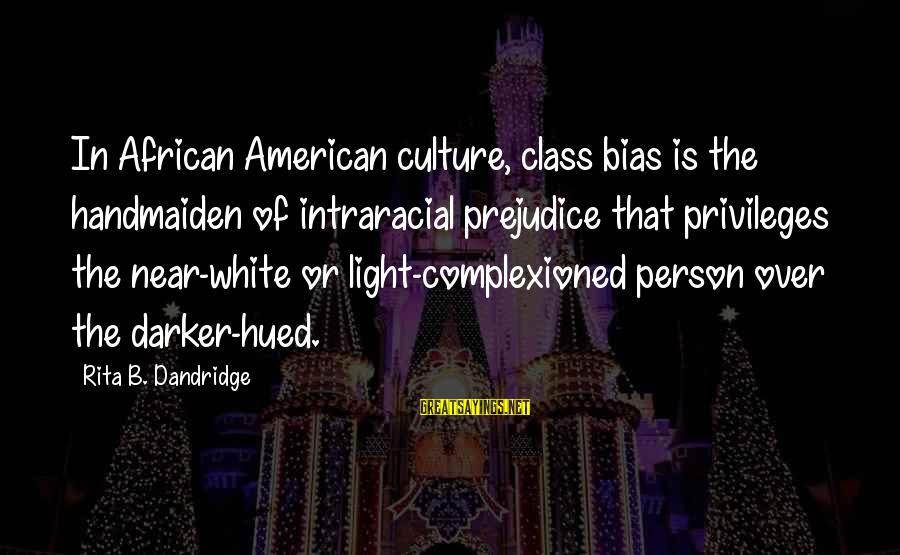 Handmaiden Sayings By Rita B. Dandridge: In African American culture, class bias is the handmaiden of intraracial prejudice that privileges the