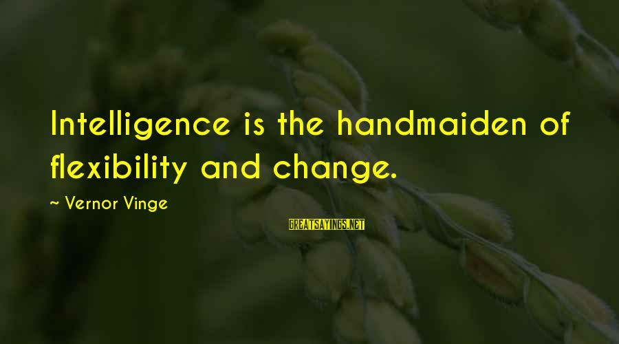 Handmaiden Sayings By Vernor Vinge: Intelligence is the handmaiden of flexibility and change.