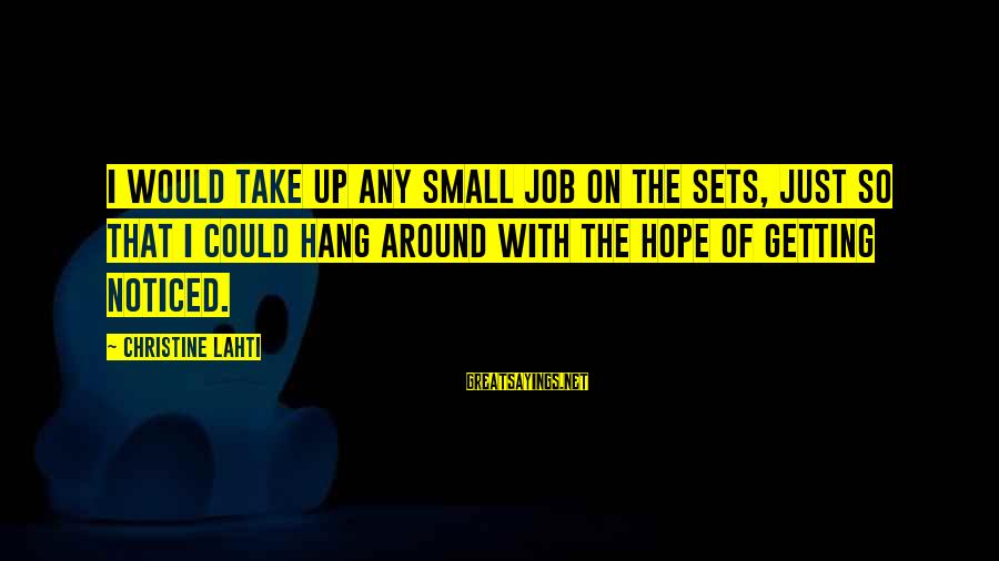 Hang Up Sayings By Christine Lahti: I would take up any small job on the sets, just so that I could
