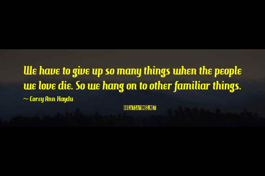 Hang Up Sayings By Corey Ann Haydu: We have to give up so many things when the people we love die. So