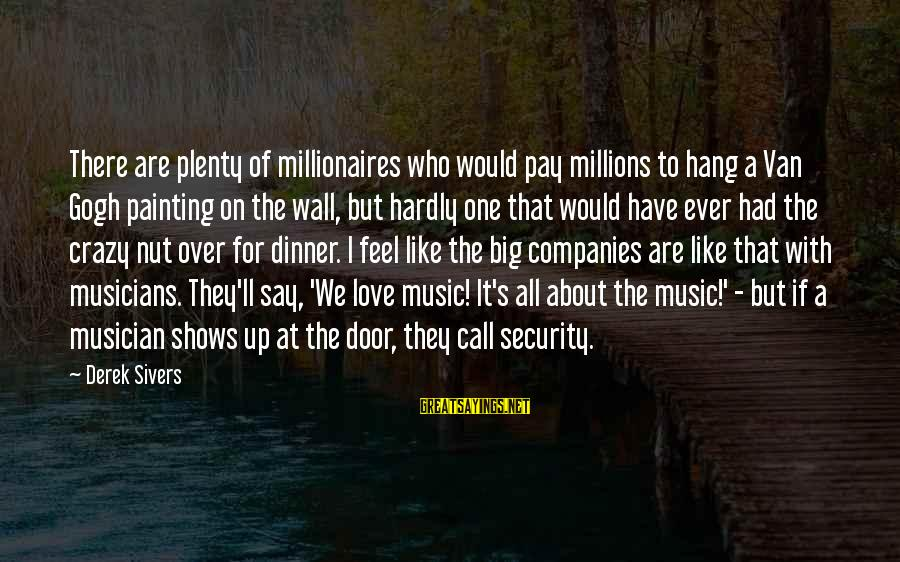 Hang Up Sayings By Derek Sivers: There are plenty of millionaires who would pay millions to hang a Van Gogh painting
