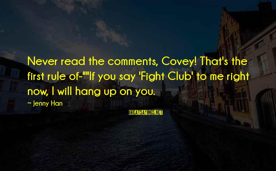 "Hang Up Sayings By Jenny Han: Never read the comments, Covey! That's the first rule of-""""If you say 'Fight Club' to"