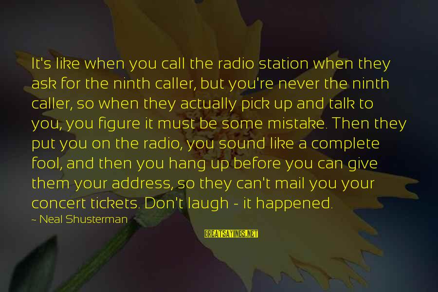 Hang Up Sayings By Neal Shusterman: It's like when you call the radio station when they ask for the ninth caller,