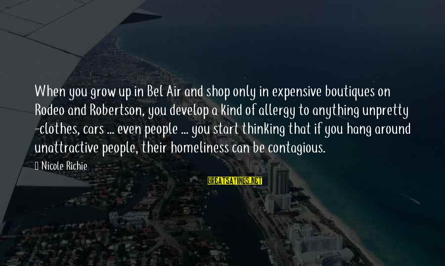 Hang Up Sayings By Nicole Richie: When you grow up in Bel Air and shop only in expensive boutiques on Rodeo