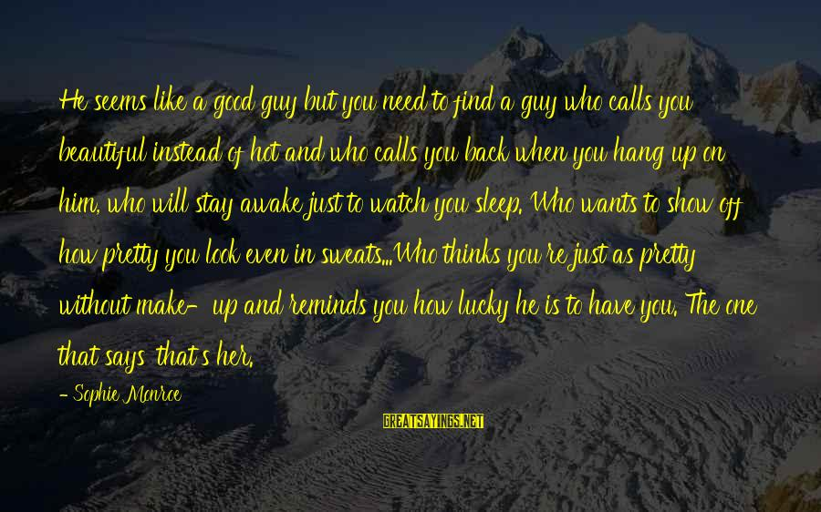 Hang Up Sayings By Sophie Monroe: He seems like a good guy but you need to find a guy who calls