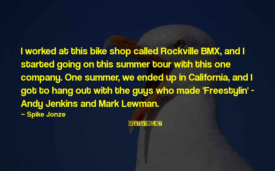 Hang Up Sayings By Spike Jonze: I worked at this bike shop called Rockville BMX, and I started going on this