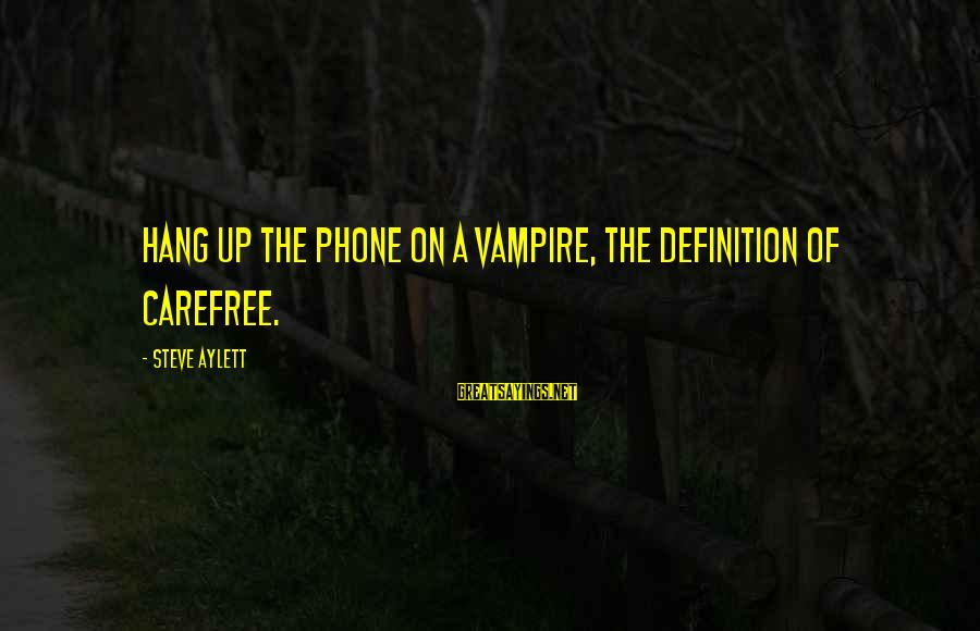 Hang Up Sayings By Steve Aylett: Hang up the phone on a vampire, the definition of carefree.