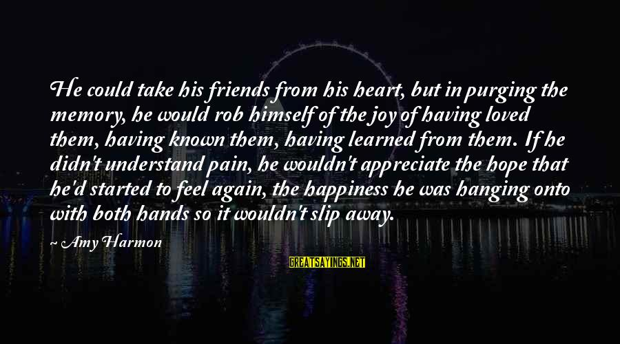 Hanging Heart Sayings By Amy Harmon: He could take his friends from his heart, but in purging the memory, he would