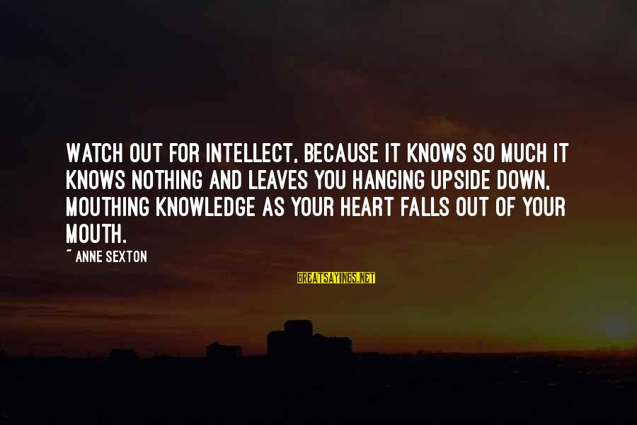 Hanging Heart Sayings By Anne Sexton: Watch out for intellect, because it knows so much it knows nothing and leaves you