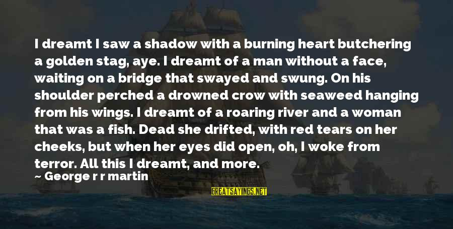 Hanging Heart Sayings By George R R Martin: I dreamt I saw a shadow with a burning heart butchering a golden stag, aye.