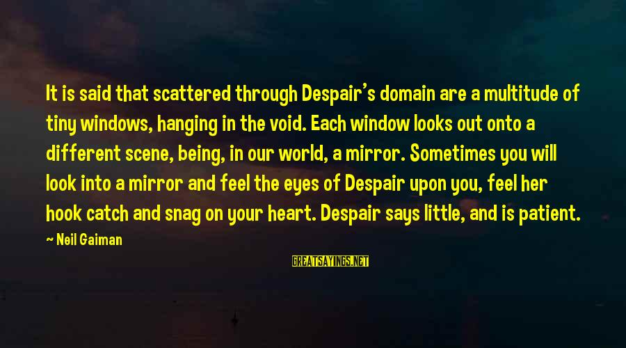 Hanging Heart Sayings By Neil Gaiman: It is said that scattered through Despair's domain are a multitude of tiny windows, hanging