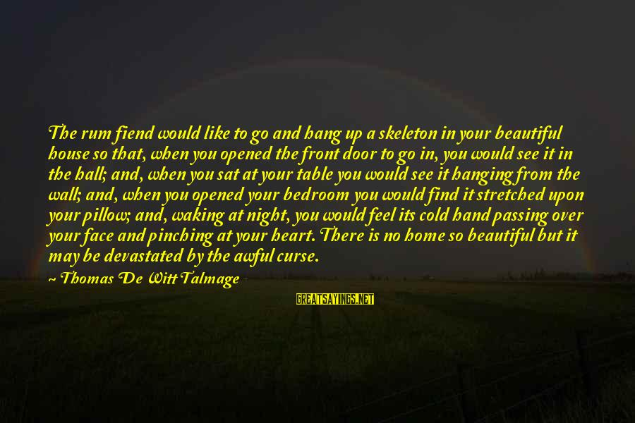 Hanging Heart Sayings By Thomas De Witt Talmage: The rum fiend would like to go and hang up a skeleton in your beautiful