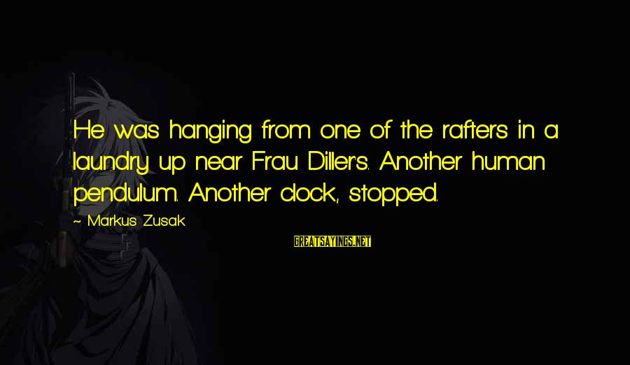 Hanging Laundry Sayings By Markus Zusak: He was hanging from one of the rafters in a laundry up near Frau Diller's.