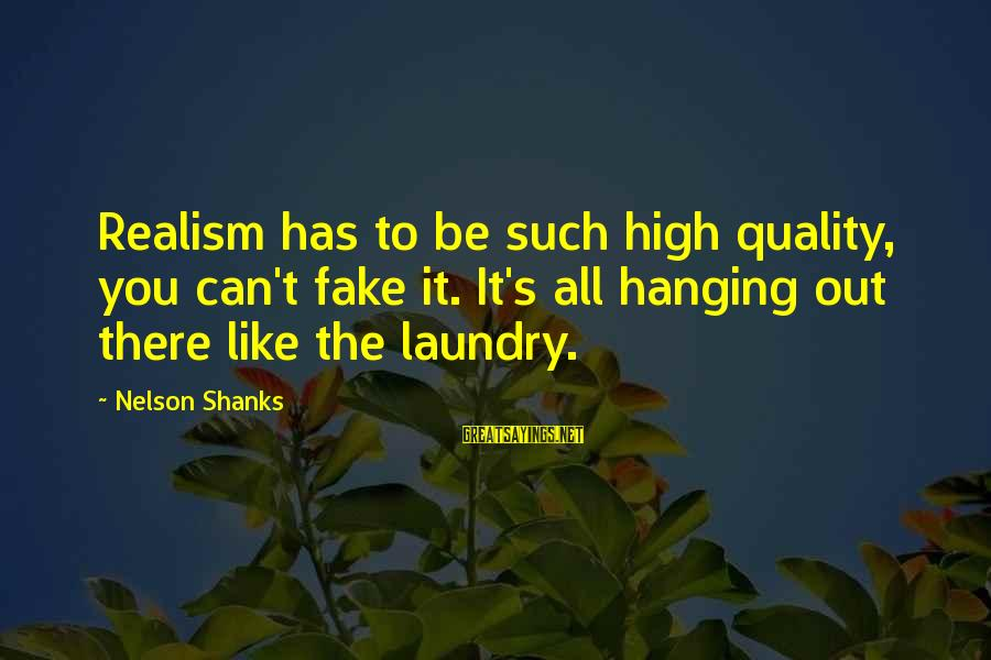 Hanging Laundry Sayings By Nelson Shanks: Realism has to be such high quality, you can't fake it. It's all hanging out