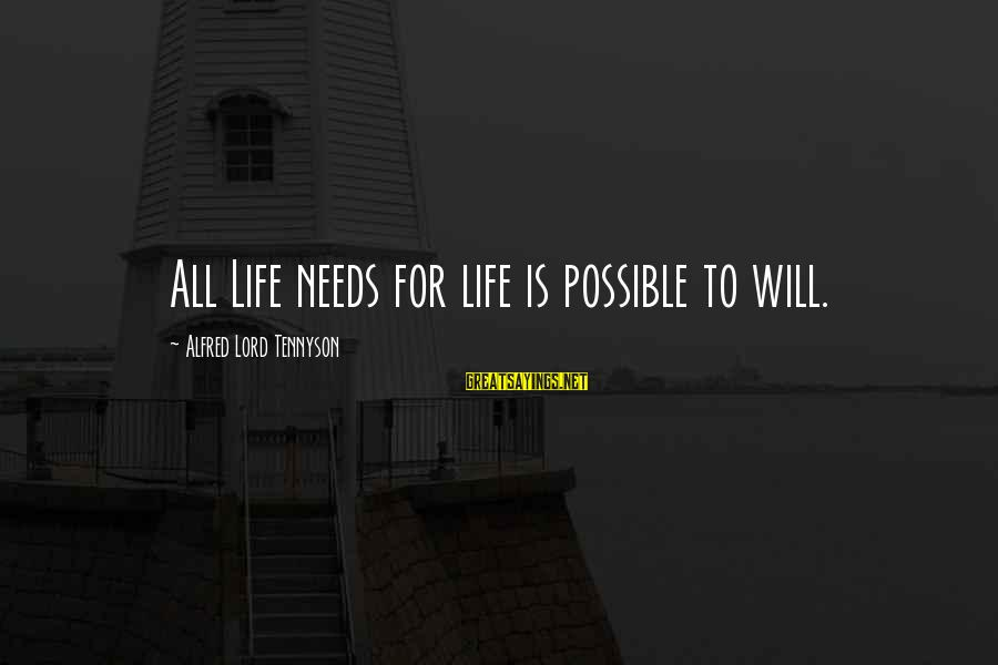 Hangout With My Friends Sayings By Alfred Lord Tennyson: All Life needs for life is possible to will.