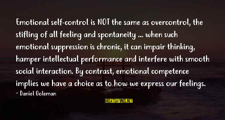 Hangout With My Friends Sayings By Daniel Goleman: Emotional self-control is NOT the same as overcontrol, the stifling of all feeling and spontaneity