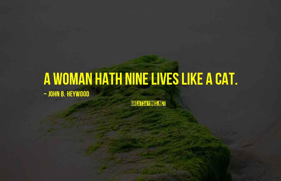 Hangout With My Friends Sayings By John B. Heywood: A woman hath nine lives like a cat.